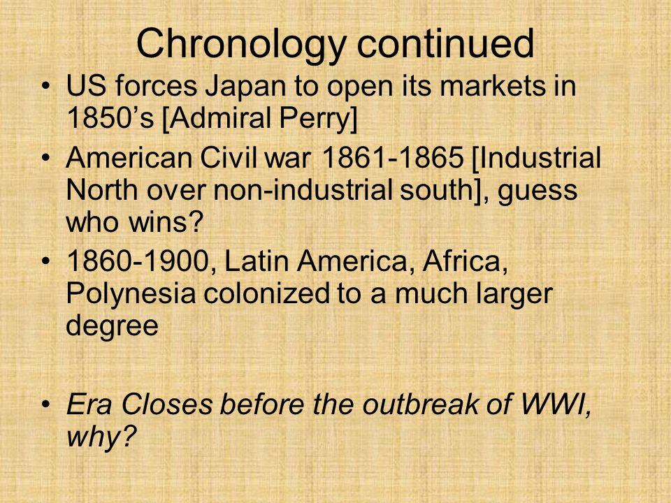 Chronology continued US forces Japan to open its markets in 1850's [Admiral Perry]